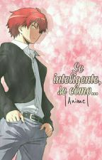 Se Inteligente, Se Como... || Anime || by --Shea