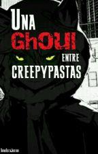 Una Ghoul Entre Crepypastas (Crepypastas Y Tu) by TodoEstaJodido