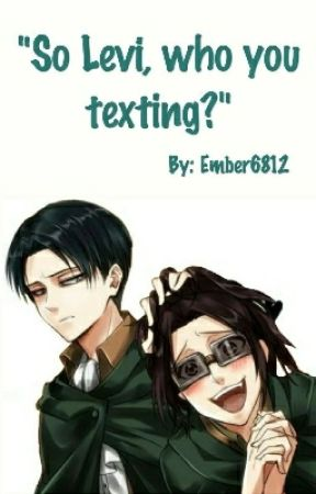 """So Levi, who you texting?"" by Ember6812"