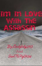 Im In love with the assassin. by Lovelylesly2110