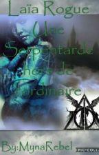 Laïa Rogue Une Serpentarde hors de l'ordinaire by MynaRebel