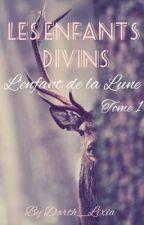 Les enfants divins; Tome I; L'enfant de la Lune by Darth_Lixia