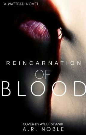 Reincarnation of Blood by theconsultingwriter2