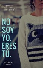 No soy yo... ¡Eres tu Idiota! [EDITANDO] by MissyCipriano