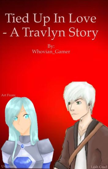 Tied Up In Love- A Travlyn Fanfiction
