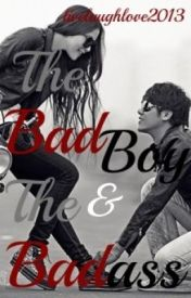 The Bad Boy And The Badass (Completed) by livelaughlove2013