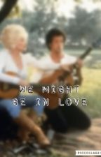 We might be in love by Dolly12Kenny