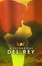 A Escondidas Del Rey (Gay) by IsNotAWalker