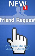 New Friend Request ( a Vampire X Writer ) / Discontinued  by JustinKyleAlseas