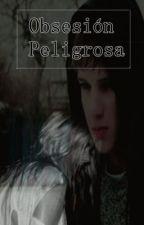 Obsesion Peligrosa by xXzi4llXx
