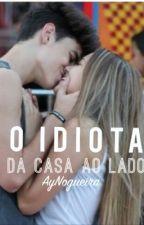 O Idiota Da Casa Ao Lado by AyNogueira