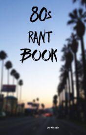 80s Rant Book by verntessio