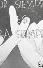 Por Siempre Es Para Siempre by Emgodoyp