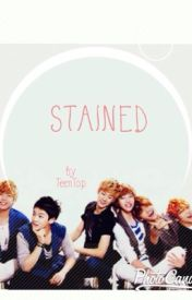 Stained (Teen Top Fanfic) by TeenTop