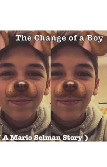 The Change of a Boy ( A Mario Selman Story )