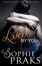 Loved By You (Twisted Love Book 3) The Finale: On hold by SophiePraks