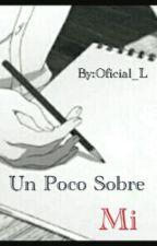 Un Poco Sobre Mi by oficial_L
