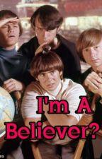 I'm A Believer? by NineTimesBlue