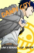 Dawn City {Trafalgar Law X Reader} by TOP_RAVEN