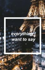 everything i want to say by dearhappy-