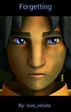 Forgetting (Star Wars Rebels Fanfic) by love_rebels