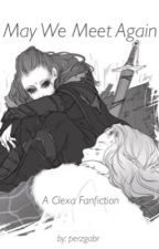May We Meet Again (Clexa) by gsworks