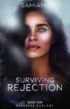 Surviving Rejection BOOK ONE in DARKNESS DUOLOGY by SAMiAMiz
