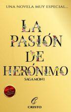 La pasión de Herónimo Parte # 1 de la saga Mon (CORREGIDA HASTA EL CAPI 31) by Pipper13