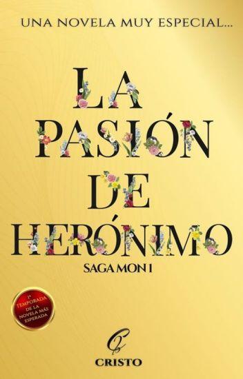 La pasión de Herónimo Parte # 1 de la saga Mon (EN EDICIÓN)