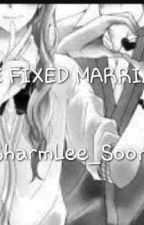THE FIXED MARRIAGE (PUBLISHED) by ZinniaWillowStaryk