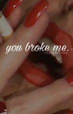 you broke me » νкσσк by -suckmykook