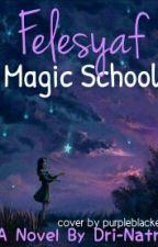 Felesyaf Magic School (Completed) by hatredxx