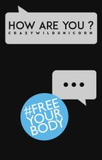 How Are You ? #FreeYourBody by CrazyWildUnicorn