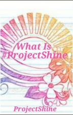 What is #ProjectShine? by ProjectShine
