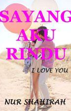 Sayang Aku Rindu ✔ by shahirah93