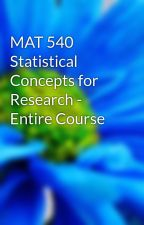 MAT 540 Statistical Concepts for Research - Entire Course by moorejohn870