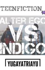 Alter Ego vs Indigo [EDITED] by yugayatriayu