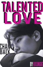 Talented Love | Chanbaek [ZAWIESZONE] by hxungie