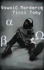'Oswoić mordercę'/Ticci Toby by CathMorgan