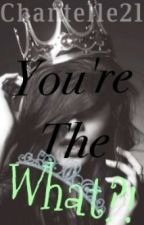 You're The What?! (Book 1 of The Ancient Bloodlines series) by chantelle21