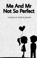 Me And Mr (NOT SO) Perfect [#Wattys2016] by ooodles_