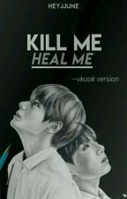 Kill Me Heal Me [Vkook version] by heyjjune