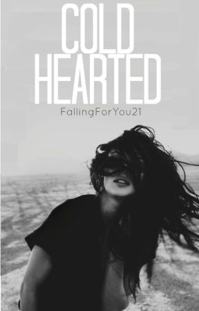 Cold Hearted {Coming Soon} by FallingForYou21