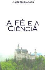 A FÉ e a Ciência by BeehSantos