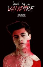 Loved by a vampire ( previously titled as Unexpected) by kalaxis
