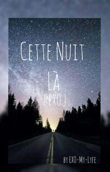 { EXO } Cette Nuit Là [ CORRECTION-REECRITURE ]
