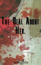 The Deal About Her | Jaden Bojsen/New District FanFic by AlvinIsReal