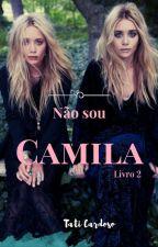 Não sou Camila (Livro 2) by TatiiCardoso