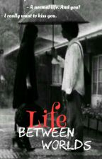 Life Between World by dana3621