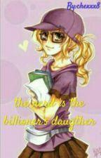 The Nerd Is The Billioner's Daughter!! by chexxx8